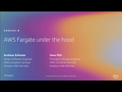 AWS re:Invent 2019: [REPEAT 1] AWS Fargate under the hood (CON423-R1)