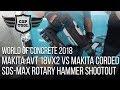 Makita AVT 18Vx2 vs Makita Corded SDS-Max Rotary Hammer Shootout 2018 World of Concrete