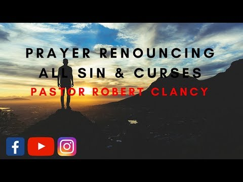 PRAYER RENOUNCING OF ALL SIN & CURSES - PST ROBERT CLANCY