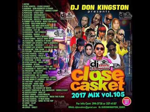 DON KINGSTON -CLOSE CASKET DANCEHALL MIX VOL 105 2017 FEB,ALKALINE VYBZ KARTEL