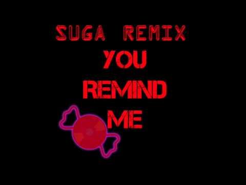 You Remind Me (Suga Remix)