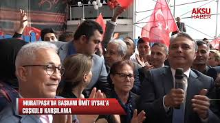 Muratpaşa'da Başkan Ümit Uysal'a coşkulu karşılama...