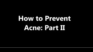 How to Prevent Acne: Part II