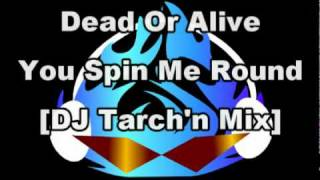 Dead Or Alive - You Spin Me Round [DJ Tarch
