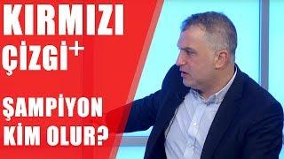 Kırmızı Çizgi +  Süper Lig'e Yabancı Hakem Gelmeli Mi? Ligde Şampiyon Kim Olacak?