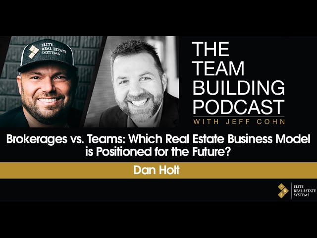 Brokerages vs. Teams: Which Real Estate Business Model is Positioned for the Future w/Dan Holt