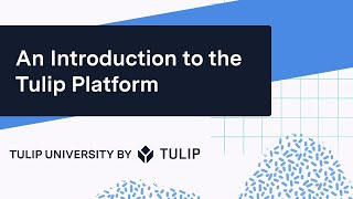 An Introduction To The Tulip Platform