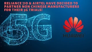 Reliance Jio & Airtel have decided to partner non Chinese manufacturers for their 5G trials!#5G#Jio