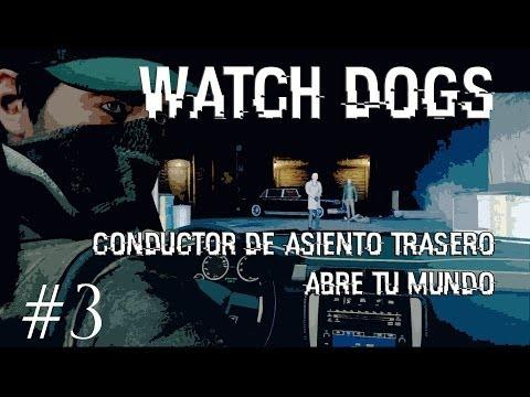 Watch Dogs # 3 | CONDUCTOR DE ASIENTO TRASERO | ABRE TU MUNDO
