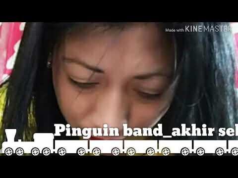 Akhir sebuah cinta _ pinguin band - lagu galau