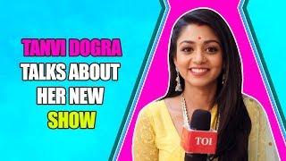 Tanvi Dogra aka Kavya of Ek Bhram Sarvagun Sampanna speaks about her character