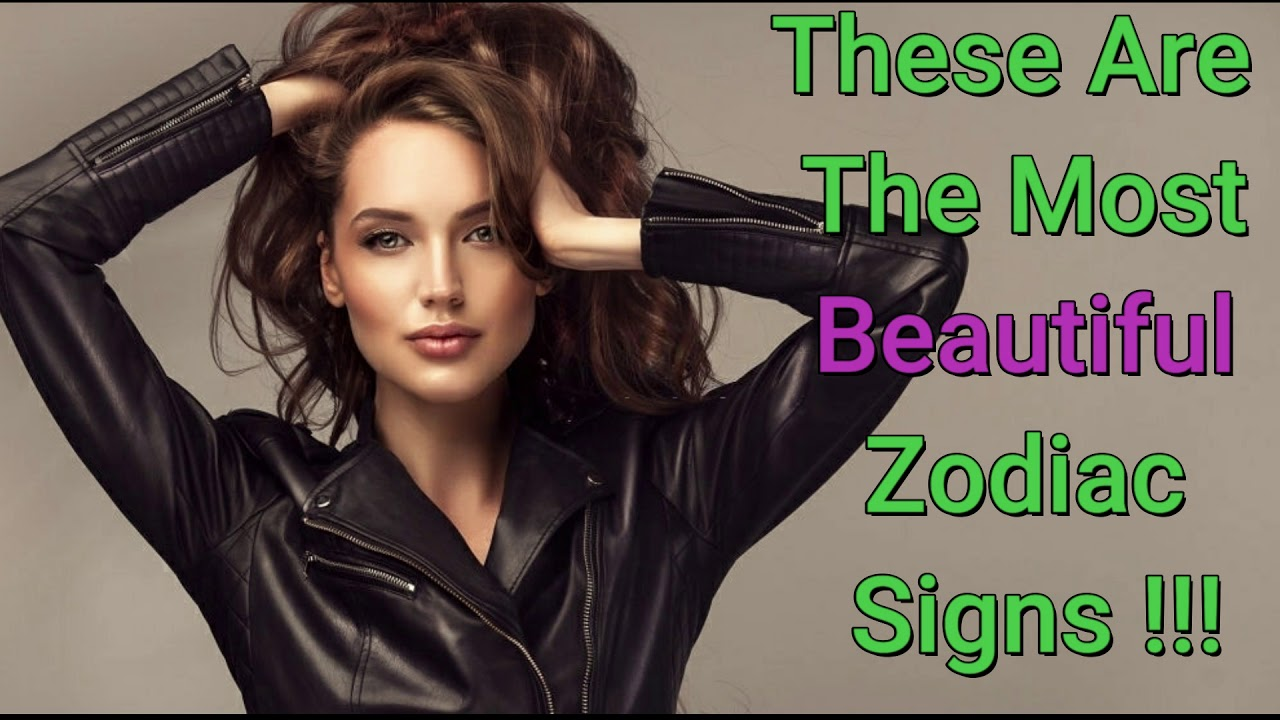 Which Zodiac Sign Is The Prettiest And Why The Most Attractive Zodiac Signs In Astrology Ranked Youtube