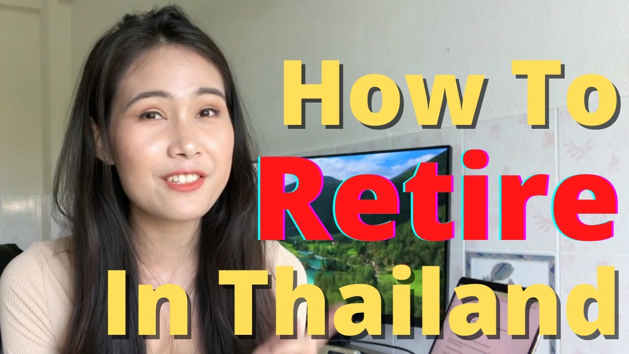 How to RETIRE in Thailand - VISA, COST, PLANNING - Baan Smile 2021