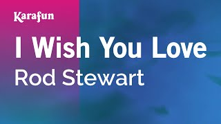 Karaoke I Wish You Love - Rod Stewart *