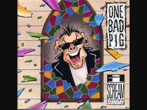 One Bad Pig- I Scream Sunday