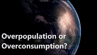 Overpopulation or  Overconsumption?