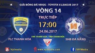 full  flc thanh hoa vs shb da nang  vong 14 toyota v league 2017