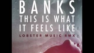 06.  BANKS -  This Is What It Feels Like Lobster Music Remix