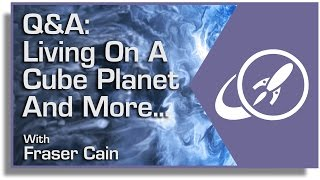 Q&A: Living on a Cube Planet and More...