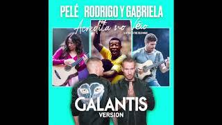 Rodrigo y Gabriela, Pelé, Galantis Version - Acredita No Véio