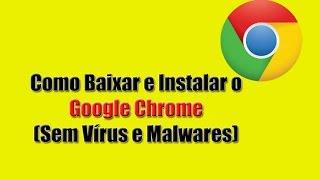 Como Baixar e Instalar o Google Chrome. (Sem Vírus ou Malwares)