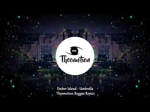 Ember Island - Umbrella (Theemotion Reggae Remix)