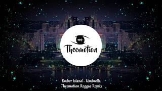 Download Ember Island - Umbrella (Theemotion Reggae Remix) Mp3 and Videos