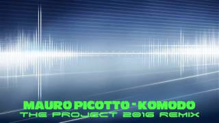 MAURO PICOTTO - KOMODO (THE PROJECT 2016 REMIX)