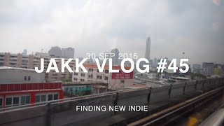 FINDING NEW INDIE I JAKK VLOG #45 [Thai] / 30SEP2015