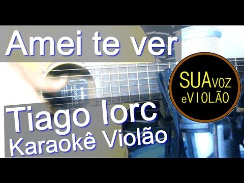 Amei te ver - Tiago Iorc - Karaokê Violão