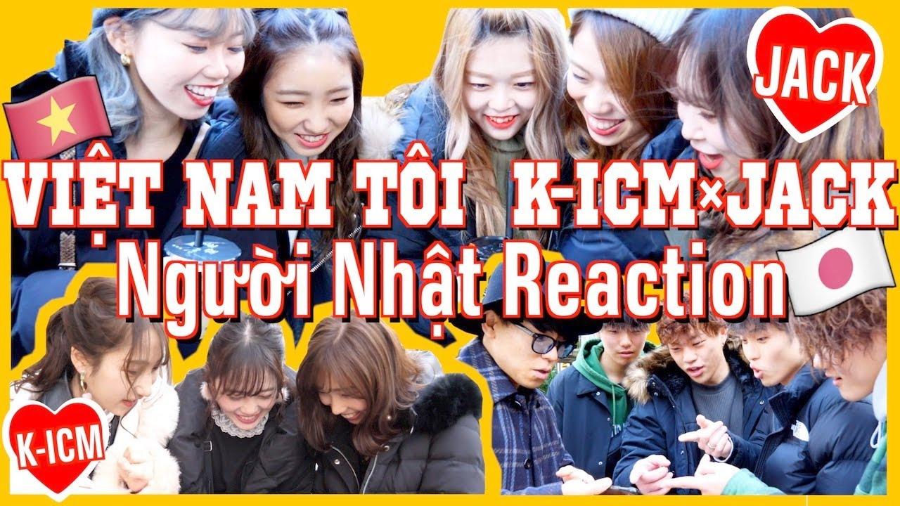 VIỆT NAM TÔI   K-ICM x JACK   Người Nhật Reaction!!