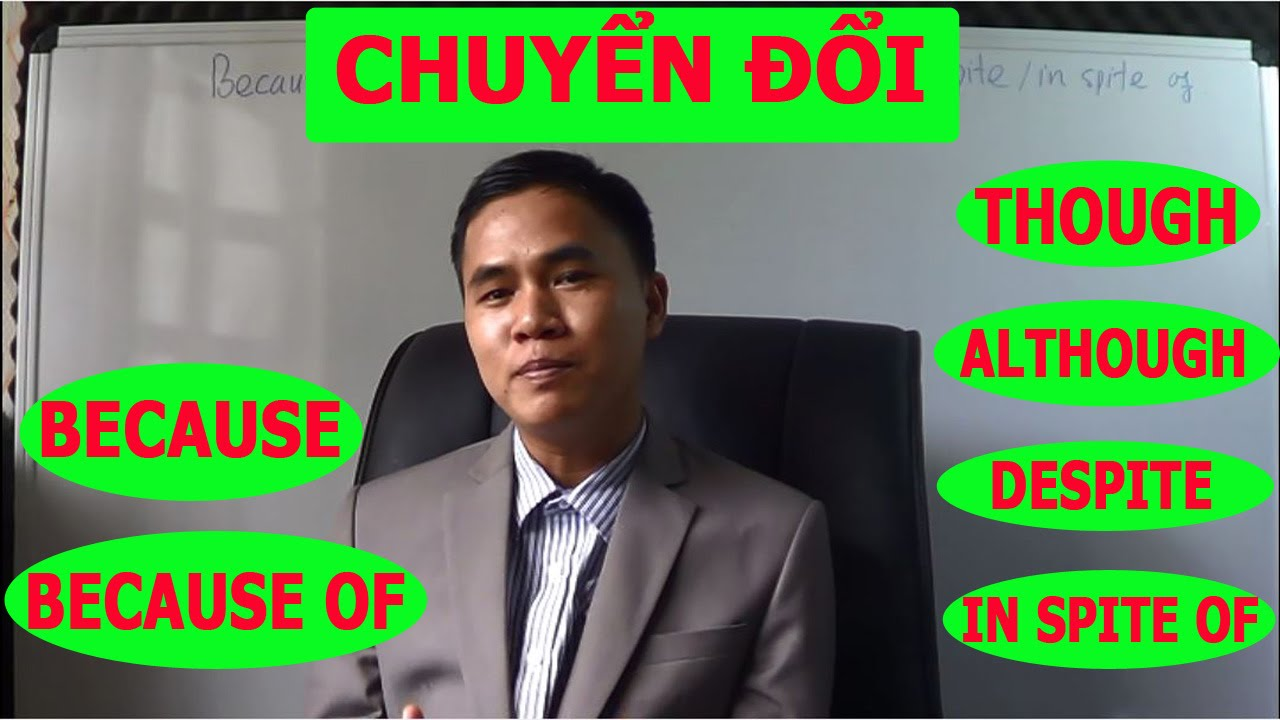 MẸO CHUYỂN ĐỔI BECAUSE – BECAUSE OF; THOUGH / ALTHOUGH – DESPITE / INSPITE OF
