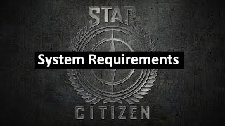 Star Citizen System Requirements(, 2015-06-14T14:53:02.000Z)
