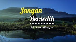 Ustadz Hanan Attaki Terbaru 2018 Jangan Bersedih