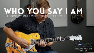 Who You Say I Am - Hillsong Worship - Electric guitar cover and Axe-FX III, AX8 Presets