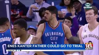 Enes Kanter Father Could go to Jail