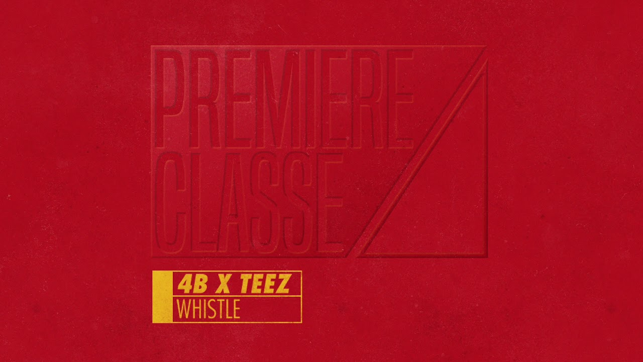 Download 4B x TEEZ - Whistle [PREMIERE CLASSE 001]