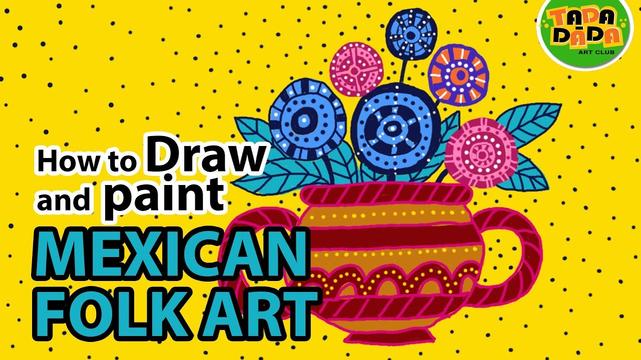 How to draw and paint MEXICAN FOLK ART | STEP BY STEP | TADA-DADA ...