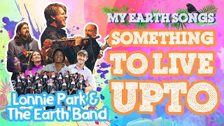 Something To Live Up To | My Earth Songs | Lonnie Park and the Earth Band | Songs for Chilldren
