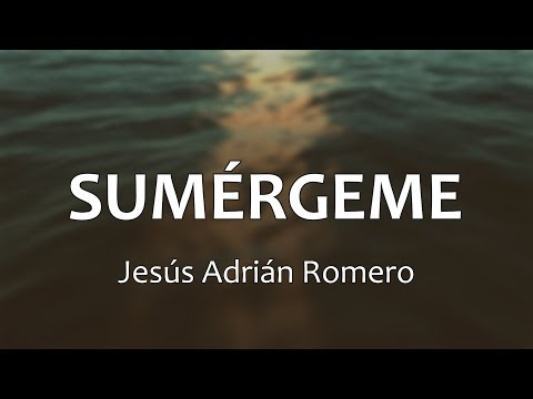 SUMÉRGEME - Jesús Adrián Romero (Letras)