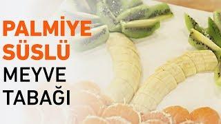 Palmiye Süslü Meyve Tabağı Tarifi   Meyve Tabağı Nasıl Hazırlanır?