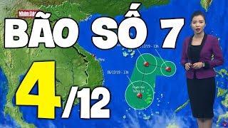 Dự báo thời tiết hôm nay và ngày mai 4/12 | Bão Số 7 | Dự báo thời tiết đêm nay mới nhất