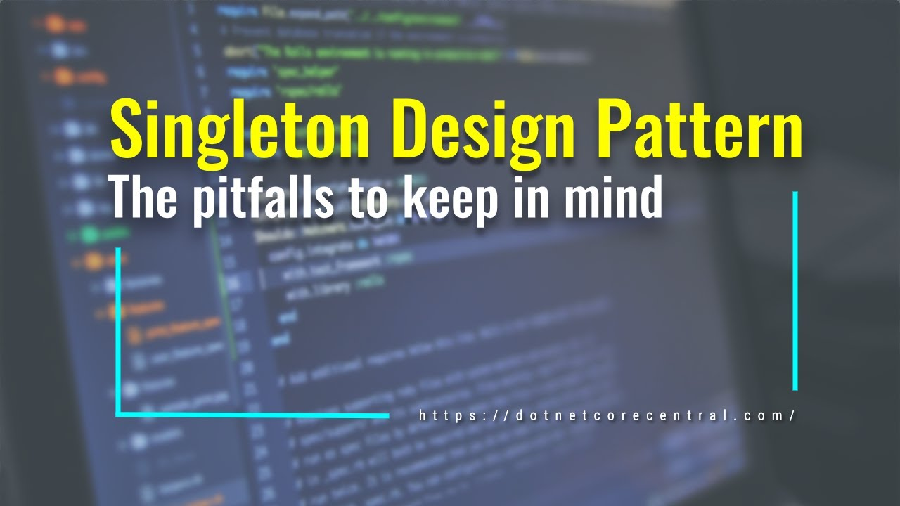 Singleton Design Pattern (The Pitfalls to Keep in Mind) [An Introduction for .NET Developers]