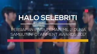 Persiapan Para Pemain MIL 2 Dunia Sambut Infotainment Awards 2017 - Halo Selebriti