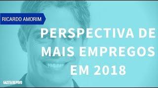 Ricardo Amorim: Perspectiva de mais empregos em 2018