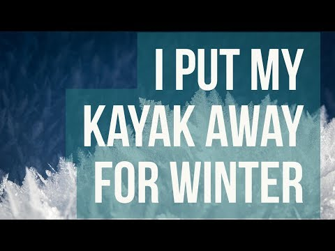 Putting The Kayak Away for Winter