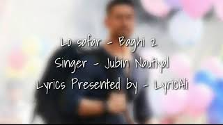 (Lyrics) Lo Safar Song | Tiger Shroff | Disha P | Mithoon | Jubin N | Ahmed Khan
