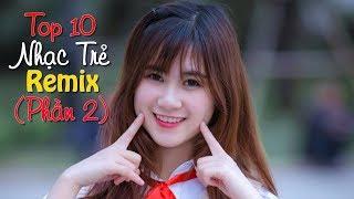 top 10 bài nhạc trẻ remix hay nhất 2018 Gây Nghiện | Nonstop Việt Mix | LK NHẠC TRẺ DJ MỚI 2018 #2