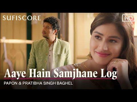Aaye Hain Samjhane Log | Papon & Pratibha Singh Baghel | Latest Romantic Song | Sufiscore