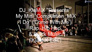 My Mini_Compilation_MiX  'I Do' ('Come With Me') Rap, Hip Hop & Black Music ('Klamix_Edit')